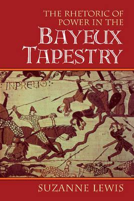 The Rhetoric of Power in the Bayeux Tapestry