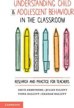 Understanding Child and Adolescent Behaviour in the Classroom : Research and Practice for Teachers