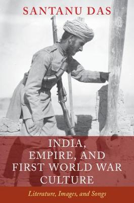 India, Empire, and First World War Culture : Writings, Images, and Songs