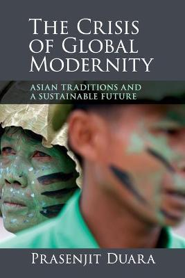 The Crisis of Global Modernity : Asian Traditions and a Sustainable Future