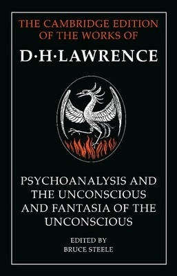 The Cambridge Edition of the Works of D. H. Lawrence: 'Psychoanalysis and the Unconscious' and 'Fantasia of the Unconscious'