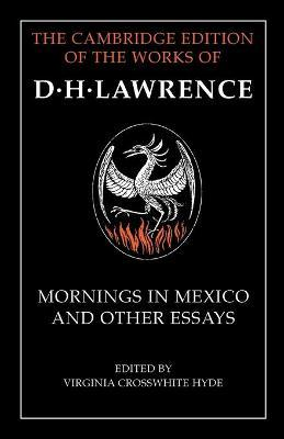 The Cambridge Edition of the Works of D. H. Lawrence: Mornings in Mexico and Other Essays