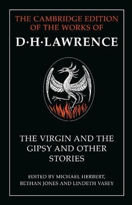 The Cambridge Edition of the Works of D. H. Lawrence: The Virgin and the Gipsy and Other Stories