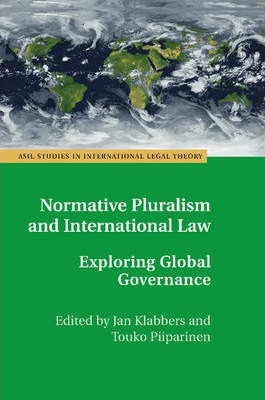 Normative Pluralism and International Law (ASIL Studies in International Legal Theory)