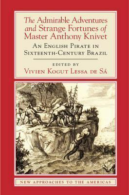 New Approaches to the Americas: The Admirable Adventures and Strange Fortunes of Master Anthony Knivet: An English Pirate in Sixteenth-Century Brazil