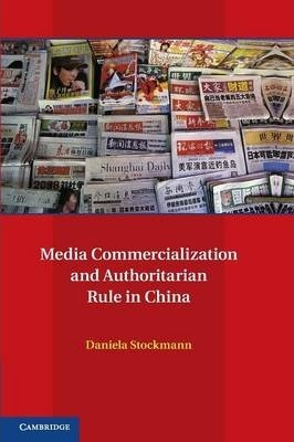 Communication, Society and Politics: Media Commercialization and Authoritarian Rule in China