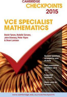 Cambridge Checkpoints: Cambridge Checkpoints VCE Specialist Mathematics 2015