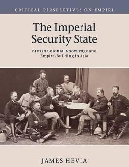Critical Perspectives on Empire: The Imperial Security State: British Colonial Knowledge and Empire-Building in Asia