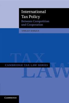 Cambridge Tax Law Series: International Tax Policy: Between Competition and Cooperation