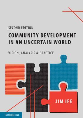 Community Development in an Uncertain World : Vision, Analysis and Practice