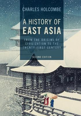A History of East Asia  From the Origins of Civilization to the Twenty-First Century