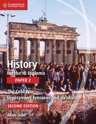 IB Diploma: History for the IB Diploma Paper 2 The Cold War:: Superpower Tensions and Rivalries