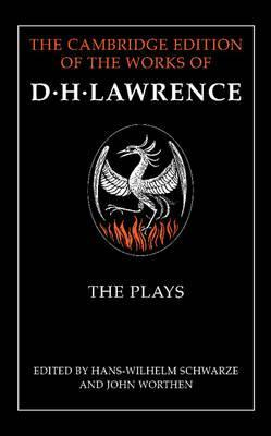 The Cambridge Edition of the Works of D. H. Lawrence: The Plays