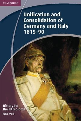 history for the ib diploma unification and consolidation of  history for the ib diploma unification and consolidation of and 1815 90