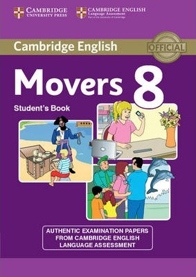 Cambridge English Young Learners 8 Movers Student's Book : Authentic Examination Papers from Cambridge English Language Assessment