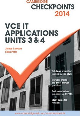 Cambridge Checkpoints Cambridge Checkpoints VCE IT Applications Units 3 and 4 2014 and Quiz Me More