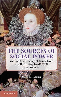 The Sources of Social Power A History of Power from the Beginning to AD 1760 Volume 1