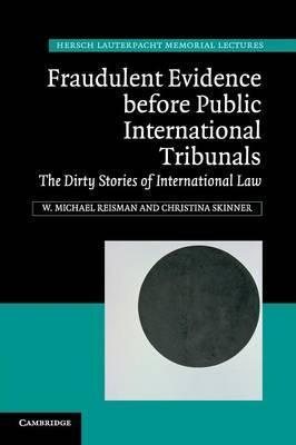 Hersch Lauterpacht Memorial Lectures: Fraudulent Evidence Before Public International Tribunals: The Dirty Stories of International Law Series Number 21