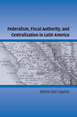 Federalism, Fiscal Authority, and Centralization in Latin America