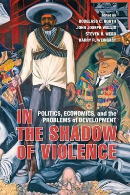 In the Shadow of Violence : Politics, Economics, and the Problems of Development