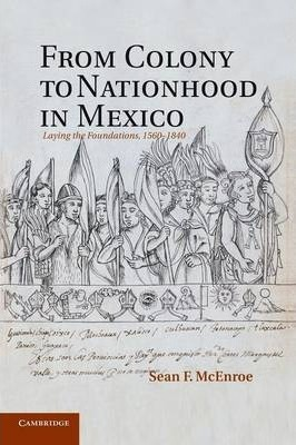 From Colony to Nationhood in Mexico