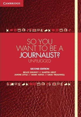 So You Want To Be A Journalist?: Unplugged
