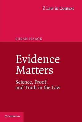Evidence Matters: Science, Proof, and Truth in the Law
