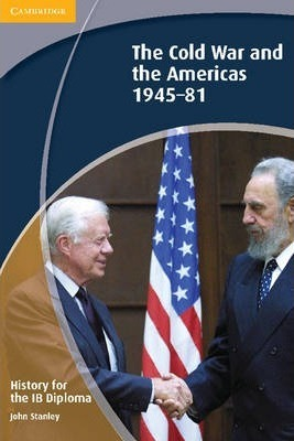 History for the IB Diploma: The Cold War and the Americas 1945-1981