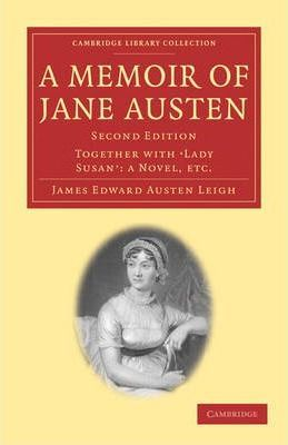 Cambridge Library Collection - Literary Studies: A Memoir of Jane Austen : Together with 'Lady Susan': a Novel