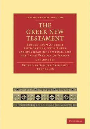 Cambridge Library Collection - Biblical Studies: The Greek New Testament 7 Volumes in 5 Paperback Pieces: Edited from Ancient Authorities, with their Various Readings in Full, and the Latin Version of Jerome