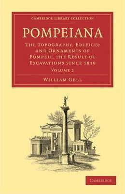 Pompeiana: The Topography, Edifices and Ornaments of Pompeii, the Result of Excavations Since 1819