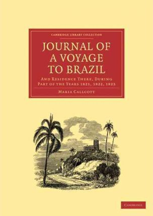 Journal of a Voyage to Brazil, and Residence There, During Part of the Years 1821, 1822, 1823