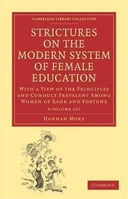 Cambridge Library Collection - Education: Strictures on the Modern System of Female Education 2 Volume Set: With a View of the Principles and Conduct Prevalent among Women of Rank and Fortune