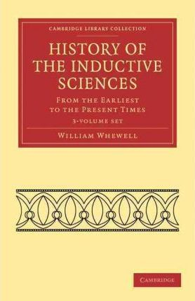 Cambridge Library Collection - Philosophy: History of the Inductive Sciences 3 Volume Set: From the Earliest to the Present Times