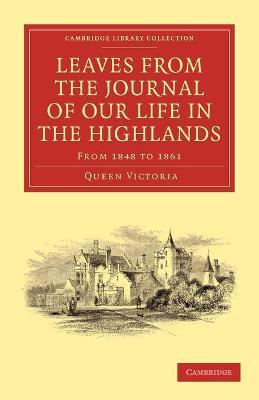 Cambridge Library Collection - British and Irish History, 19th Century: Leaves from the Journal of Our Life in the Highlands, from 1848 to 1861