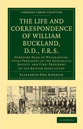 2f6dbd9ba0 Cambridge Library Collection - Earth Science  The Life and Correspondence  of William Buckland