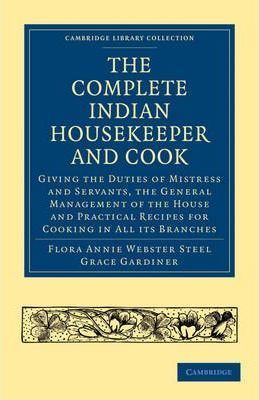 Cambridge Library Collection - South Asian History: The Complete Indian Housekeeper and Cook: Giving the Duties of Mistress and Servants, the General Management of the House and Practical Recipes for Cooking in All its Branches