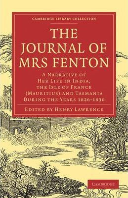 Cambridge Library Collection - Travel and Exploration in Asia: The Journal of Mrs Fenton: A Narrative of Her Life in India, the Isle of France (Mauritius) and Tasmania During the Years 1826-1830