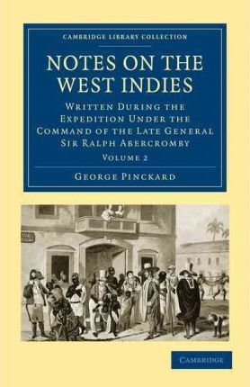 Notes on the West Indies: Written during the Expedition under the Command of the Late General Sir Ralph Abercromby