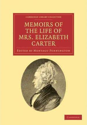 Cambridge Library Collection - British & Irish History, 17th & 18th Centuries: Memoirs of the Life of Mrs Elizabeth Carter: With a New Edition of her Poems, Some of Which Have Never Appeared Before