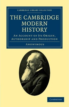 Cambridge Library Collection - History of Printing, Publishing and Libraries: The Cambridge Modern History: An Account of its Origin, Authorship and Production