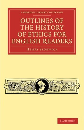 Cambridge Library Collection - Philosophy: Outlines of the History of Ethics for English Readers