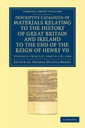 Descriptive Catalogue of Materials Relating to the History of Great Britain and Ireland to the End of the Reign of Henry VII