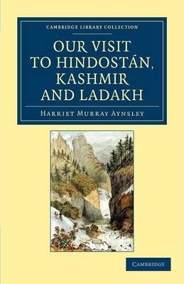 Cambridge Library Collection - Travel and Exploration in Asia: Our Visit to Hindostan, Kashmir and Ladakh thumbnail