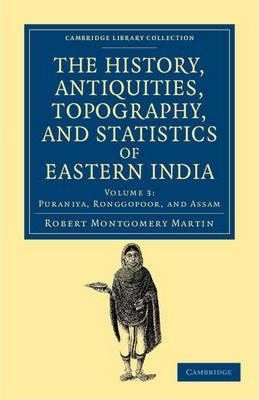 The History, Antiquities, Topography, and Statistics of Eastern India