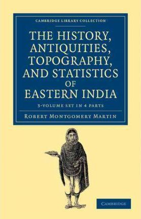 The History, Antiquities, Topography, and Statistics of Eastern India 3 Volume Set