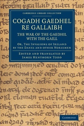 Cogadh Gaedhel re Gallaibh: The War of the Gaedhil with the Gaill