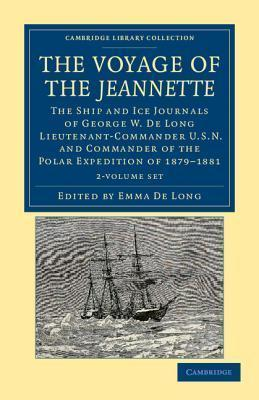 The Voyage of the Jeannette 2 Volume Set  The Ship and Ice Journals of George W. De Long, Lieutenant-Commander U.S.N., and Commander of the Polar Expedition of 1879-1881