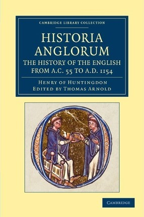 Cambridge Library Collection - Rolls: Historia Anglorum. The History of the English from AC 55 to AD 1154: In Eight Books
