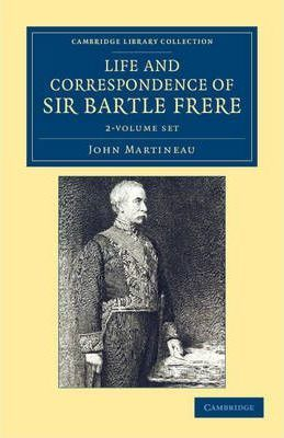 Life and Correspondence of Sir Bartle Frere, Bart., G.C.B., F.R.S., etc. 2 Volume Set